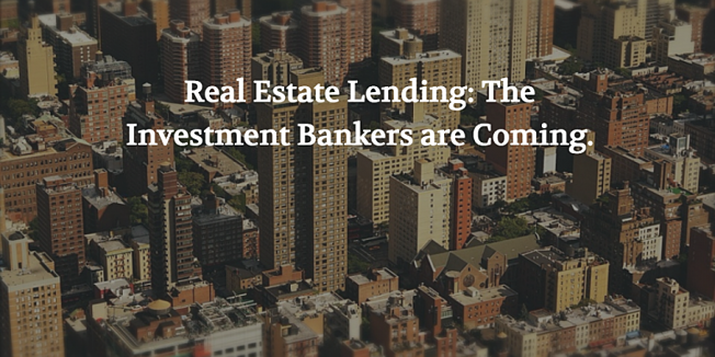 Real Estate Lender Invest Bankers are Coming