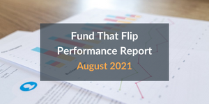 Fund That Flip August 2021 Performance Report